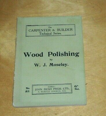 WOOD POLISHING W.J. Moseley Carpenter & Builder Technical Series No. 22. 1914