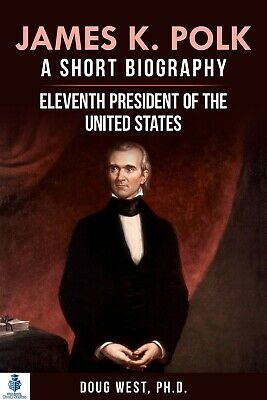 James K. Polk: A Short Biography: Eleventh President of the United States - Book