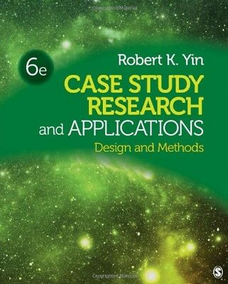 Case Study Research and Applications: Design and Methods by Yin, Robert K.