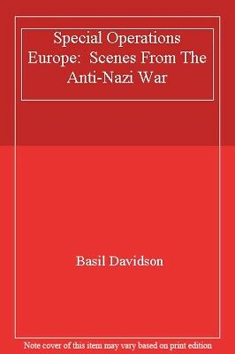 Special Operations Europe:  Scenes From The Anti-Nazi War By Basil Davidson