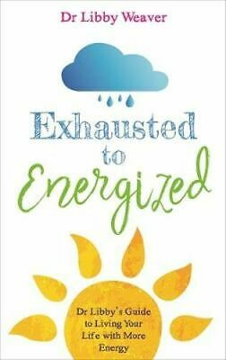NEW Exhausted to Energized By Libby Weaver Paperback Free Shipping