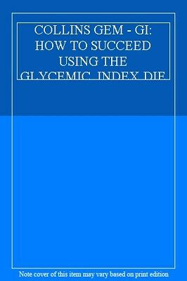 Collins Gem - Gi: How To Succeed Using The Glycemic Index Diet