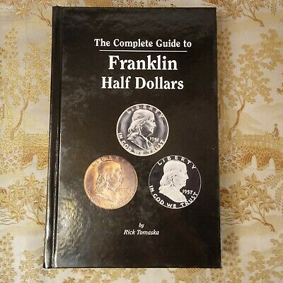 The Complete Guide to Franklin Half Dollars By Rick Tomaska