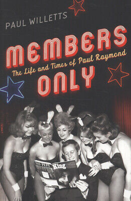 Members only: the life and times of Paul Raymond ; Soho's billionaire king of