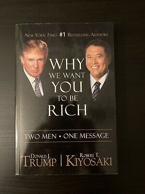 Why We Want You to Be Rich : Two Men - One Message by Donald J. Trump and Robert