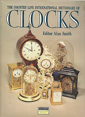 Alan Smith Country Life International Dictionary Of Clocks Wh Smith 1St Ed Hb 88