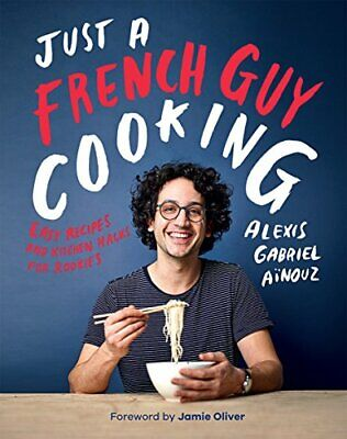 NEW - Just a French Guy Cooking: Easy Recipes and Kitchen Hacks for Rookies