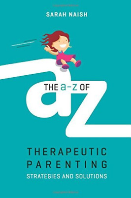 Naish    Sarah-The A-Z Of Therapeutic Parenting BOOK NEW
