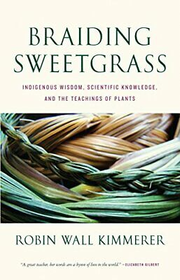 Braiding Sweetgrass:Indigenous Wisdom,Scientific Knowledge and the Teachings