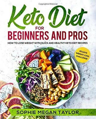 Keto Diet for Beginners and Pros: How to Lose Weight with Quick Healthy...