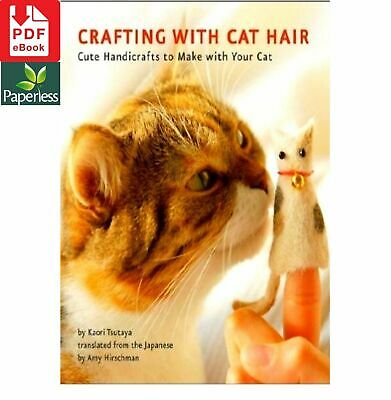 Crafting with Cat Hair: Cute Handicrafts to Make with Your Cats  E- B O O K-p df