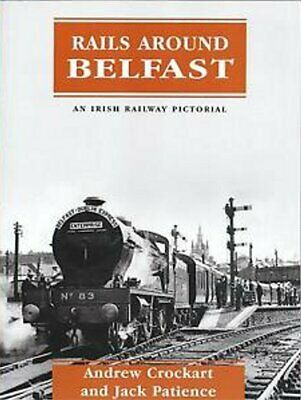 Rails Around Belfast (Irish Railway Pictorial), New, Patience, Jack, Crockhart,