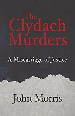The Clydach Murders: A Miscarriage of Justice By John Morris