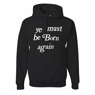 NEW Ye Must Be Born Again Hoodie T-shirt For Men 2019 Kanye West Black Quote Tee