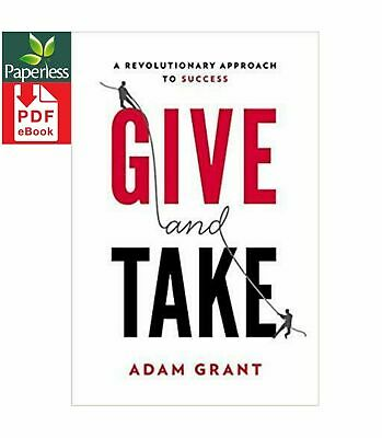 Give and Take: WHY HELPING OTHERS DRIVES OUR SUCCESS [P D F] E - B O O K