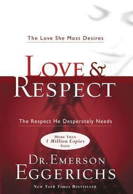 Love and Respect : The Respect He Desperately Needs by Emerson Eggerichs (2004)
