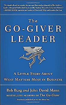 The Go-Giver Leader: A Little Story About What Matters Most in Business .. NEW