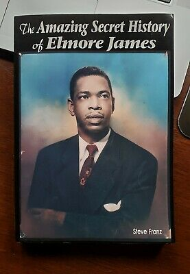 AMAZING SECRET HISTORY OF ELMORE JAMES By Steve Franz - Hardcover NEW