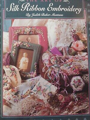The Art of Silk Ribbon Embroidery by Judith Baker Montano 120 pages