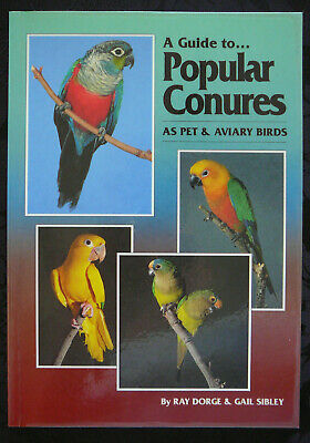 A GUIDE TO POPULAR CONURES As Pet And Aviary Birds - R. Dorge & G. Sibley (SC)
