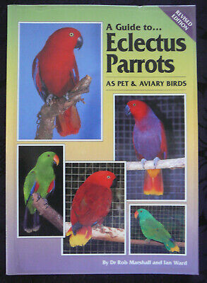 A GUIDE TO ECLECTUS PARROTS As Pet And Aviary Birds - Dr. R. Marshall (SC)