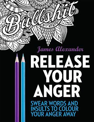 NEW BOOK Release Your Anger: Midnight Edition: An Adult Coloring Book with 40 Sw