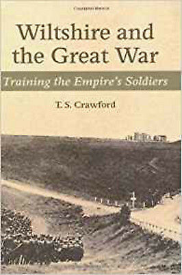Wiltshire and the Great War: Training the Empire's Soldiers, New, Crawford, Ts B