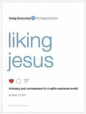 Liking Jesus: Intimacy and Contentment in a Selfie-Centered World .. NEW