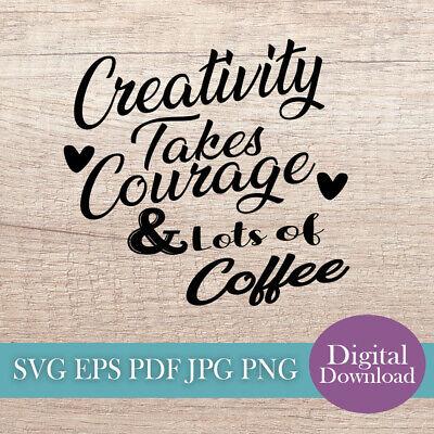 Creativity Takes Courage & Coffee Svg Cut File Digital Download Stencil Crafts