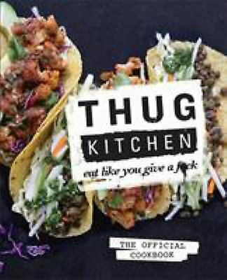 Thug Kitchen : Eat Like You Give a F*ck by Kitchen, Thug-ExLibrary