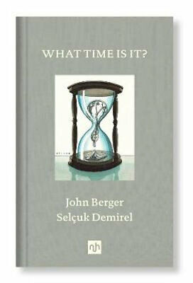 NEW What Time Is It? By John Berger Hardcover Free Shipping