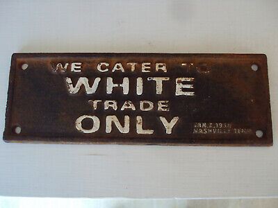 Cast Iron Segregation Sign ~We Cater To White Trade Only~ Nashville Jan.1938