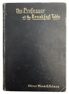 THE PROFESSOR AT THE BREAKFAST TABLE by Oliver Wendell Holmes (1890) Antique