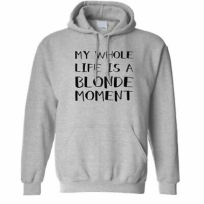Novelty Hoodie Hood My Whole Life Is A Blonde Moment Joke Cute Numpty Silly