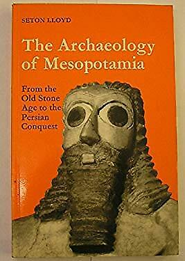 Archaeology of Mesopotamia : From the Old Stone Age to the Persian Conquest
