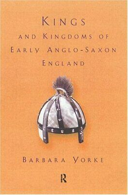 Kings and Kingdoms of Early Anglo-Saxon England by Yorke, Barbara