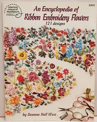 The Encyclopedia of Ribbon Embroidery Flowers by Deanna Hall West PB c1997