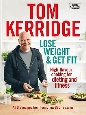 Lose Weight & Get Fit: 100 high-flavour recipes Tom Kerridge New Hardcover Book