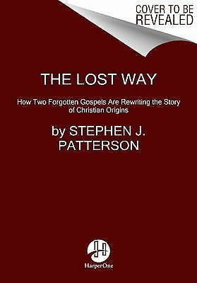 The Lost Way: How Two Forgotten Gospels Are Rewriting the Story of Christian Ori