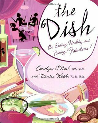 Dish, The: How to Eat Healthy and Still Be Fabulous By Carolyn O'Neil, Densie W