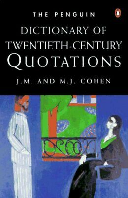The Penguin dictionary of twentieth-century quotations by J. M Cohen (Paperback