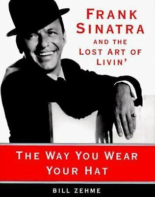 NEW - The Way You Wear Your Hat: Frank Sinatra and the Lost Art of Livin'