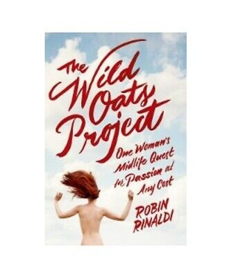 """Robin Rinaldi """"The Wild Oats Project: One Woman''s Midlife Quest for Passion at"""