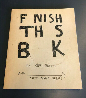 Finish This Book! By Keri Smith Author of Wreck This Journal, 2011 Paperback New
