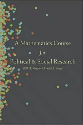 NEW A Mathematics Course for Political and Social Research By Will H. Moore