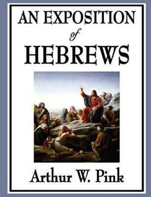 An Exposition of Hebrews by Arthur W Pink (Paperback / softback) Amazing Value
