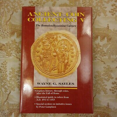 Ancient Coin Collecting V: The Romaion/Byzantine Culture by Sayles, Wayne G 1998