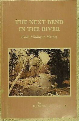 The Next Bend In The River Gold Mining in Maine - 1st edition 1989 CJ Stevens