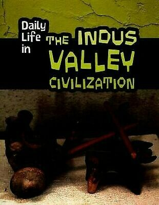 Daily Life in the Indus Valley Civilization (Infosearch: Ancient C