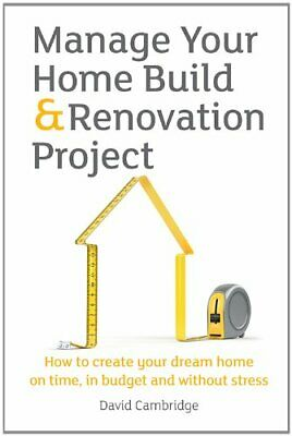 Manage Your Home Build & Renovation Project: How to Create Your Dream Home on T